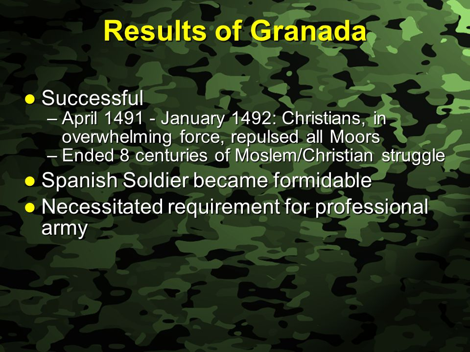 Slide 9 Results of Granada Successful Successful –April 1491 - January 1492: Christians, in overwhelming force, repulsed all Moors –Ended 8 centuries