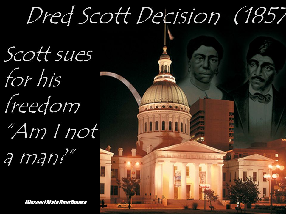 Dred Scott Decision Dred Scott – slave in Missouri John Emerson, owner, moves them to Illinois