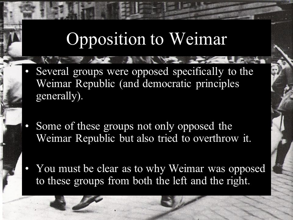 Possible Essay Questions How important was the existence of groups opposed to Weimar's democratic ideology in explaining its difficulties?
