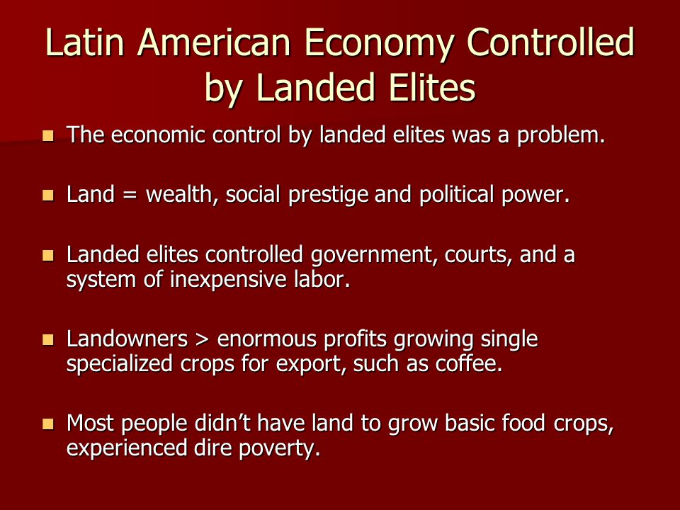 Latin American Economy Controlled by Landed Elites The economic control by landed elites was a problem.