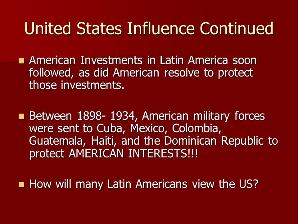 United States Influence Continued American Investments in Latin America soon followed, as did American resolve to protect those investments.