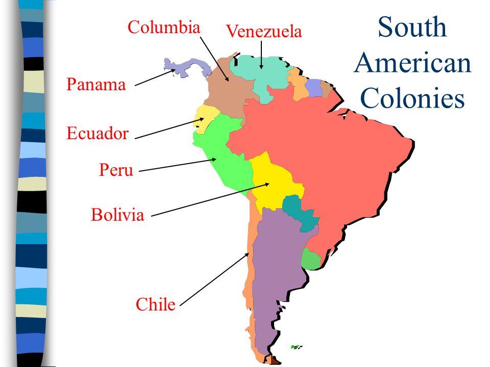 South American Colonies Venezuela Columbia Panama Bolivia Ecuador Chile Peru