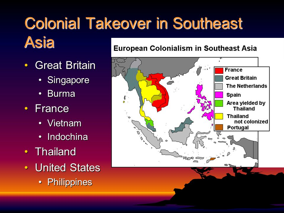 Colonial Takeover in Southeast Asia Great BritainGreat Britain SingaporeSingapore BurmaBurma FranceFrance VietnamVietnam IndochinaIndochina ThailandThailand United StatesUnited States PhilippinesPhilippines