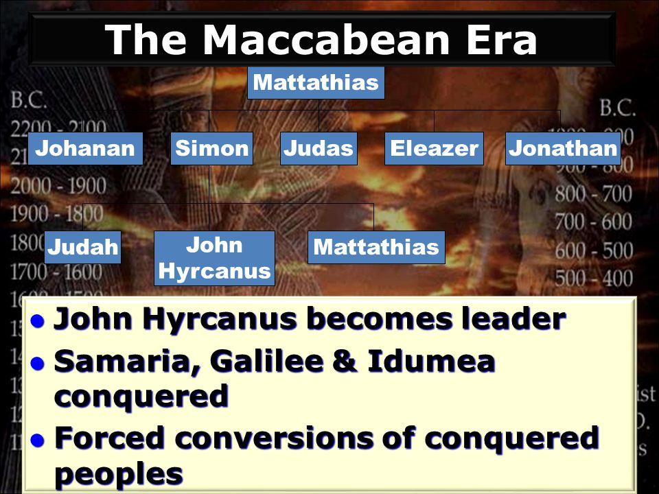 Mattathias JohananJudasSimonEleazerJonathan John Hyrcanus JudahMattathias John Hyrcanus becomes leader John Hyrcanus becomes leader Samaria, Galilee &