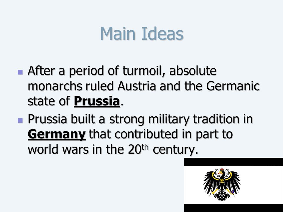 Main Ideas After a period of turmoil, absolute monarchs ruled Austria and the Germanic state of Prussia. After a period of turmoil, absolute monarchs