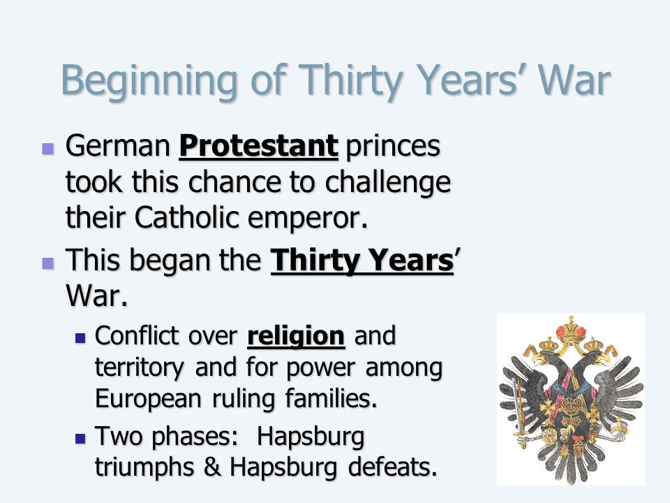 Beginning of Thirty Years' War German Protestant princes took this chance to challenge their Catholic emperor. German Protestant princes took this cha