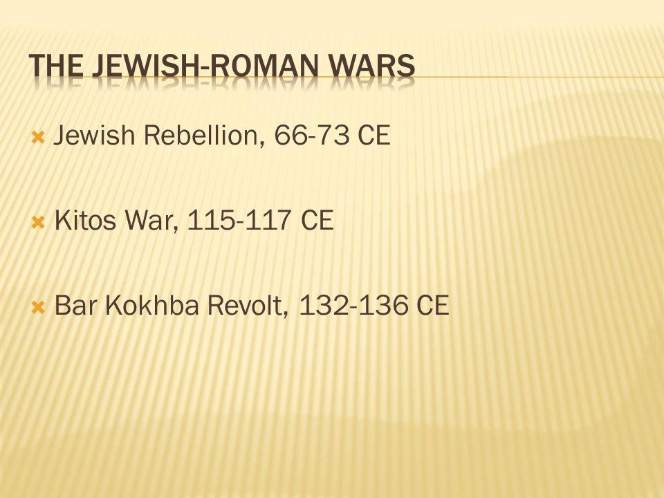  Jewish Rebellion, 66-73 CE  Kitos War, 115-117 CE  Bar Kokhba Revolt, 132-136 CE