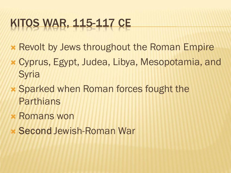  Revolt by Jews throughout the Roman Empire  Cyprus, Egypt, Judea, Libya, Mesopotamia, and Syria  Sparked when Roman forces fought the Parthians 