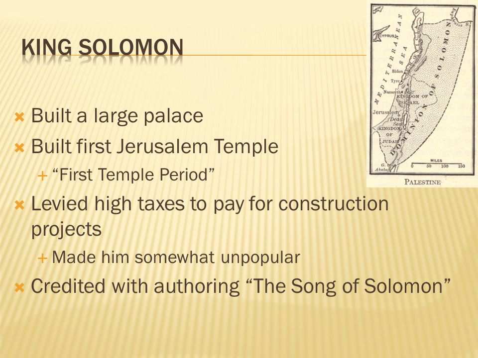 """ Built a large palace  Built first Jerusalem Temple  """"First Temple Period""""  Levied high taxes to pay for construction projects  Made him somewhat"""