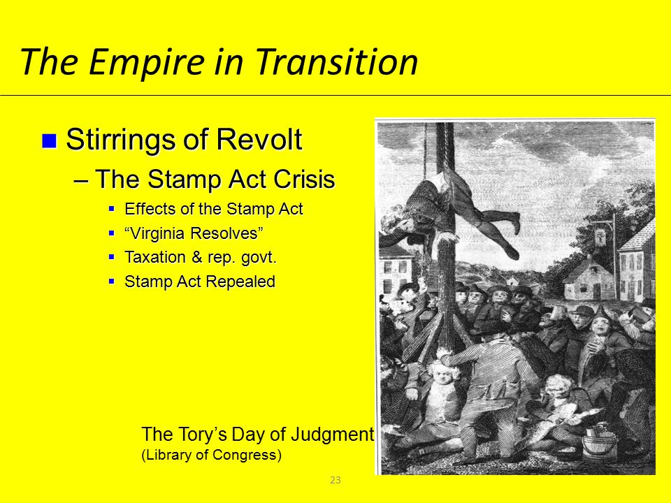 The Empire in Transition Stirrings of Revolt Stirrings of Revolt –The Stamp Act Crisis  Effects of the Stamp Act  Virginia Resolves  Taxation & rep.