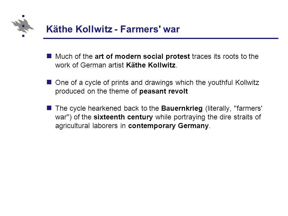 Käthe Kollwitz - Farmers war Much of the art of modern social protest traces its roots to the work of German artist Käthe Kollwitz.