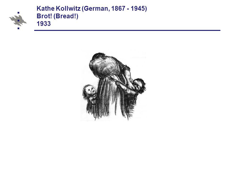 Kathe Kollwitz (German, 1867 - 1945) Brot! (Bread!) 1933
