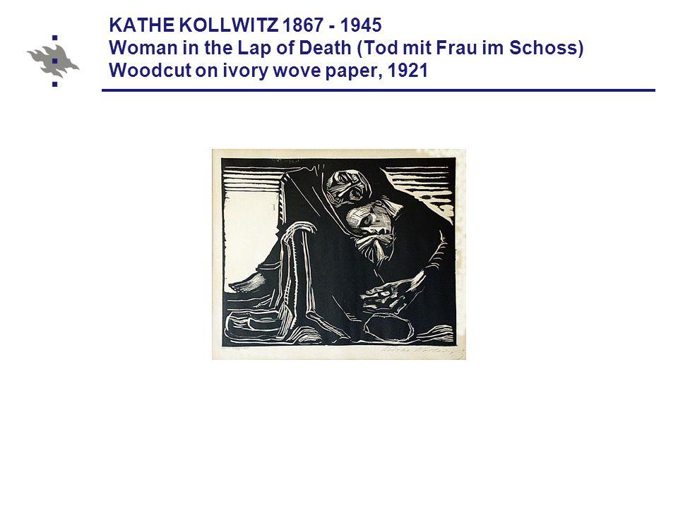 KATHE KOLLWITZ 1867 - 1945 Woman in the Lap of Death (Tod mit Frau im Schoss) Woodcut on ivory wove paper, 1921