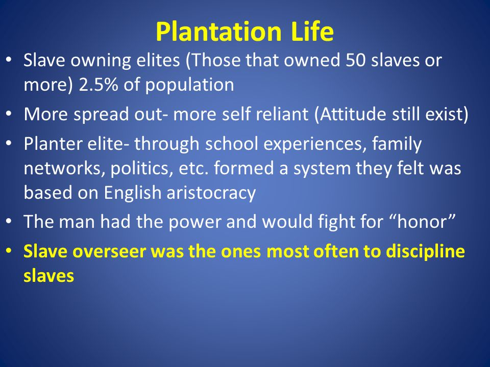 Slave owning elites (Those that owned 50 slaves or more) 2.5% of population More spread out- more self reliant (Attitude still exist) Planter elite- t