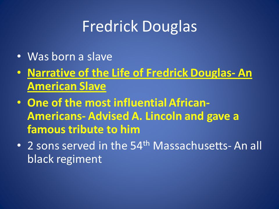 Fredrick Douglas Was born a slave Narrative of the Life of Fredrick Douglas- An American Slave One of the most influential African- Americans- Advised A.