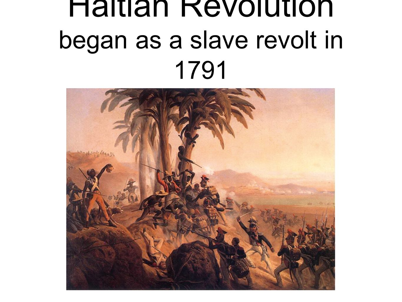 Haitian Revolution began as a slave revolt in 1791