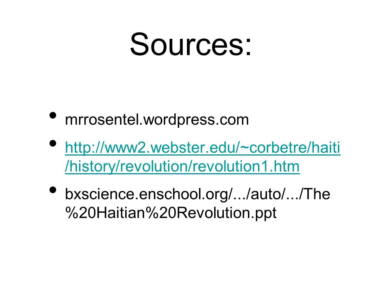 Sources: mrrosentel.wordpress.com http://www2.webster.edu/~corbetre/haiti /history/revolution/revolution1.htm http://www2.webster.edu/~corbetre/haiti