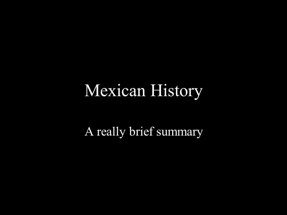 Mexican History A really brief summary