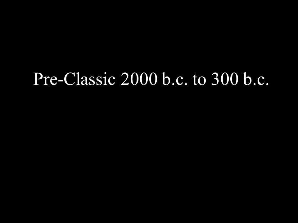 Pre-Classic 2000 b.c. to 300 b.c.