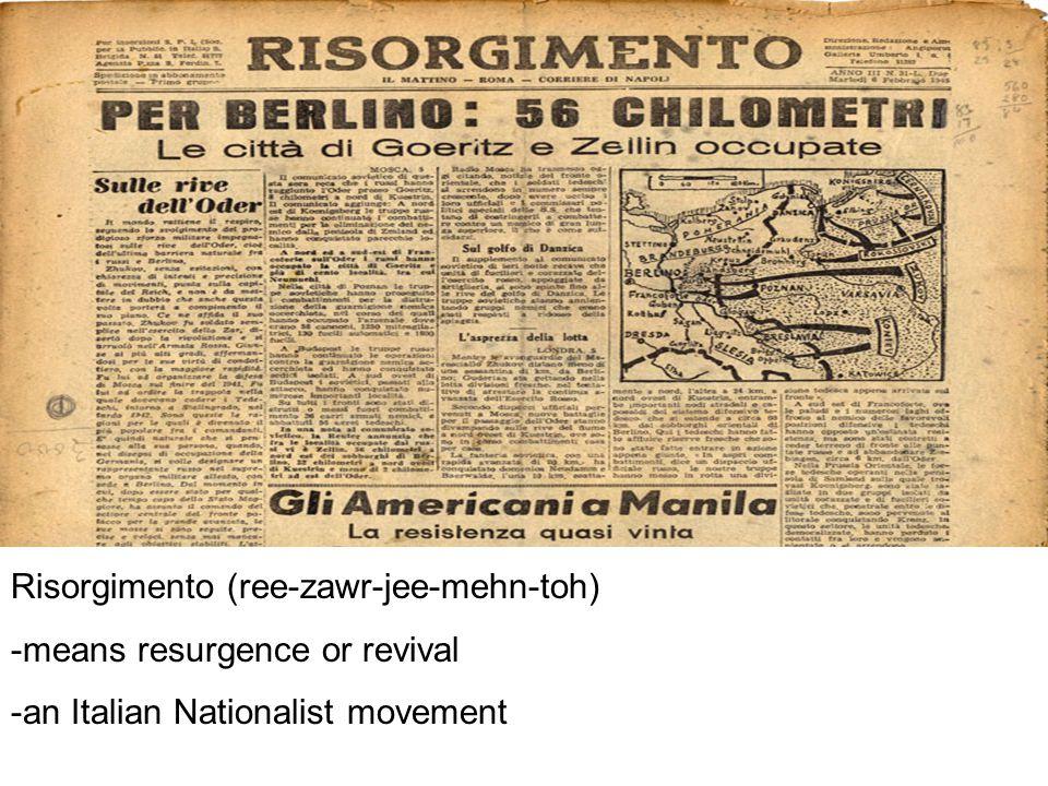 Risorgimento (ree-zawr-jee-mehn-toh) -means resurgence or revival -an Italian Nationalist movement