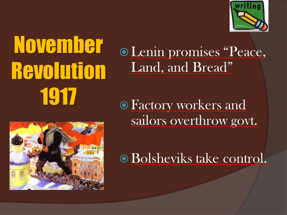 The Bolsheviks  Political party representing the proletariat (workers)  Lenin spread Marxist ideas from Communist Manifesto supporting overthrow of