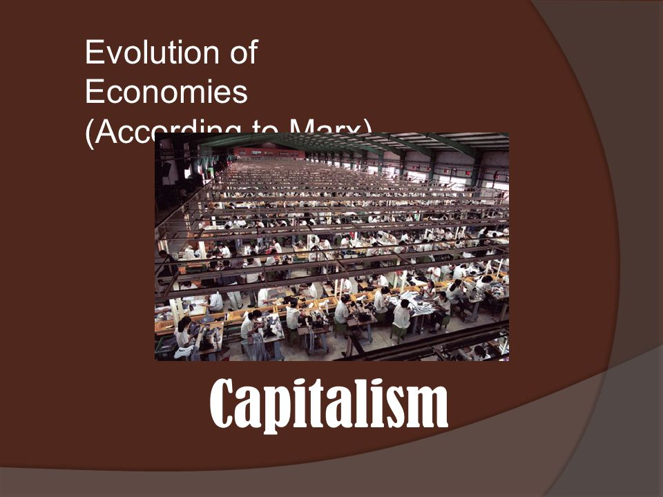 Capitalism Feudalism Evolution of Economies (According to Marx) Barter