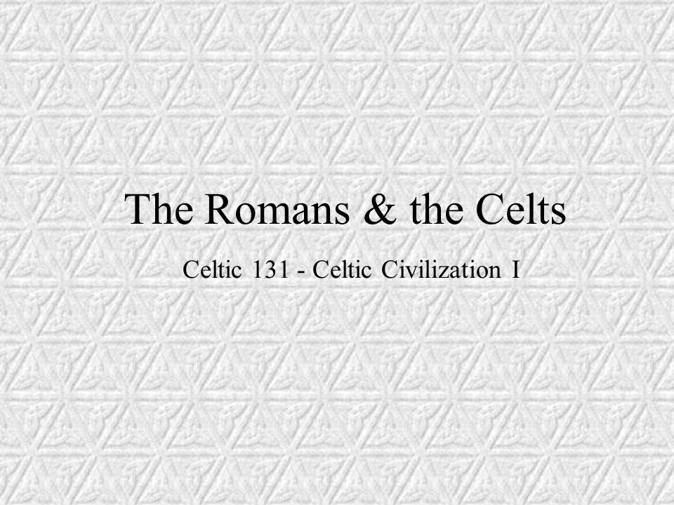 The Romans & the Celts I Roman Conquest A.Northern Italy (Gallia Cisalpina) B.