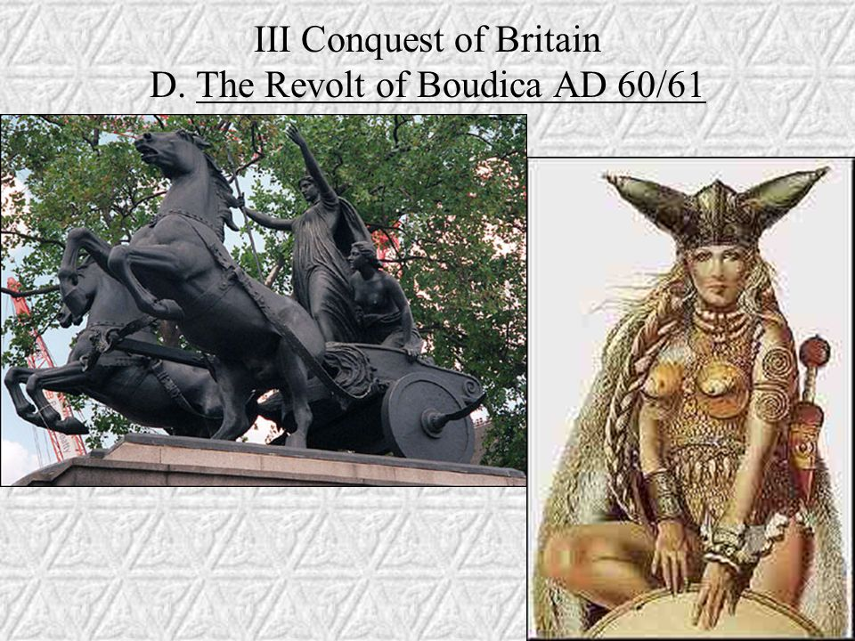III Conquest of Britain D. The Revolt of Boudica AD 60/61