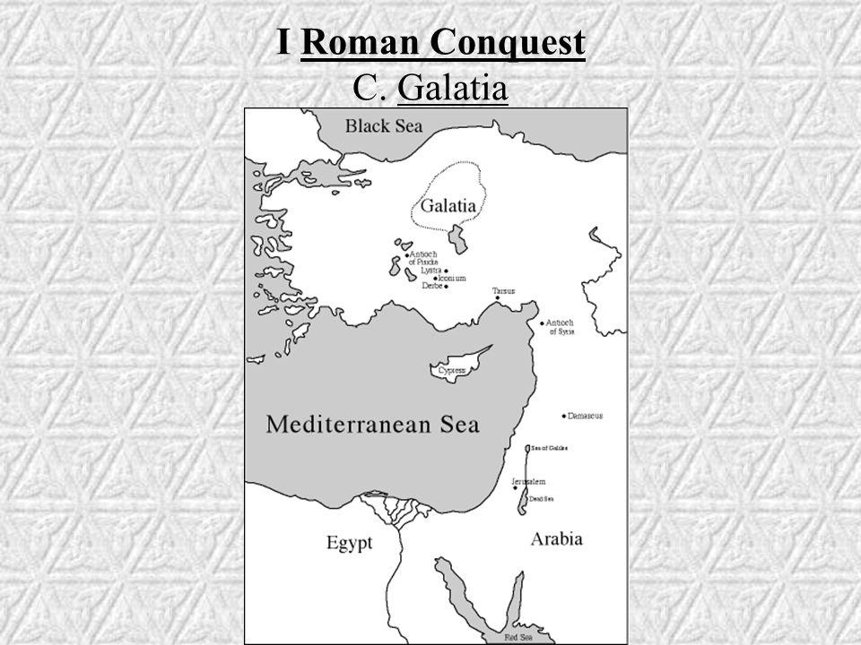 I Roman Conquest C. Galatia