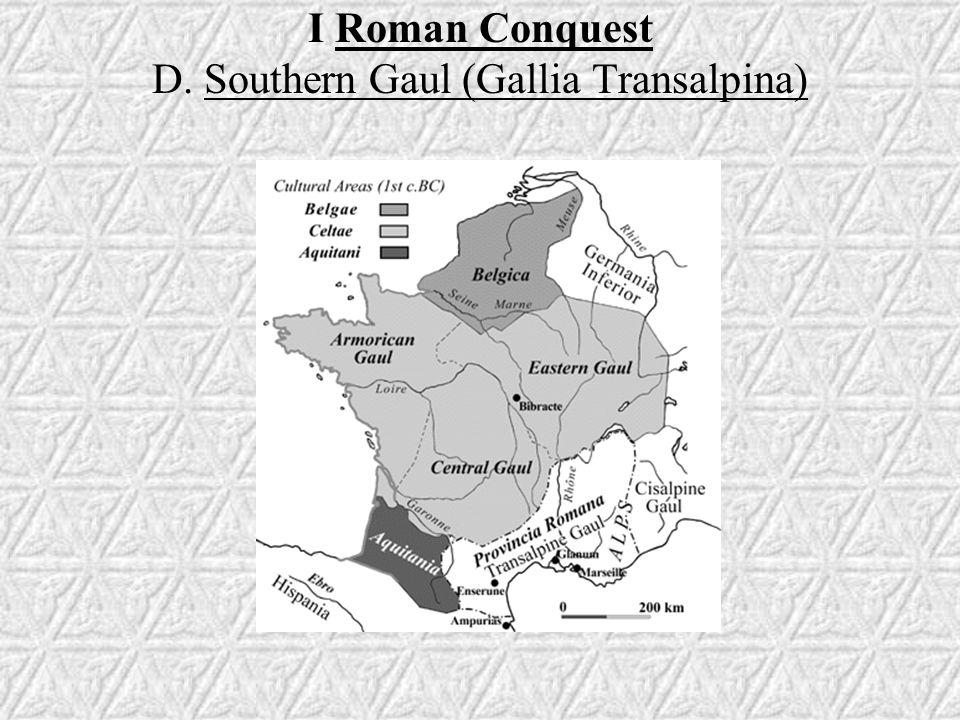 I Roman Conquest D. Southern Gaul (Gallia Transalpina)