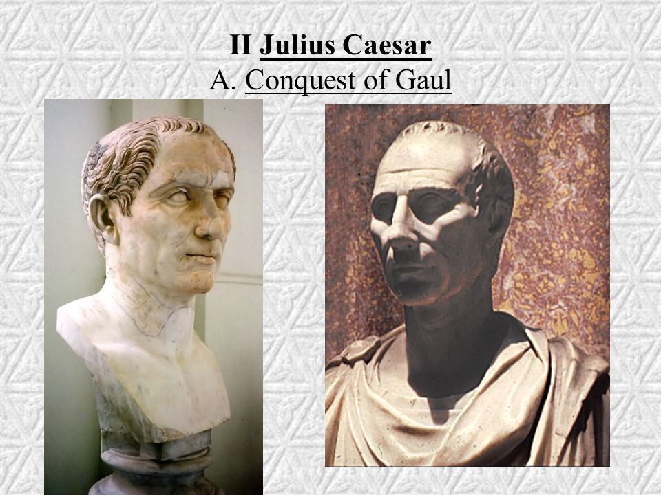 II Julius Caesar A. Conquest of Gaul