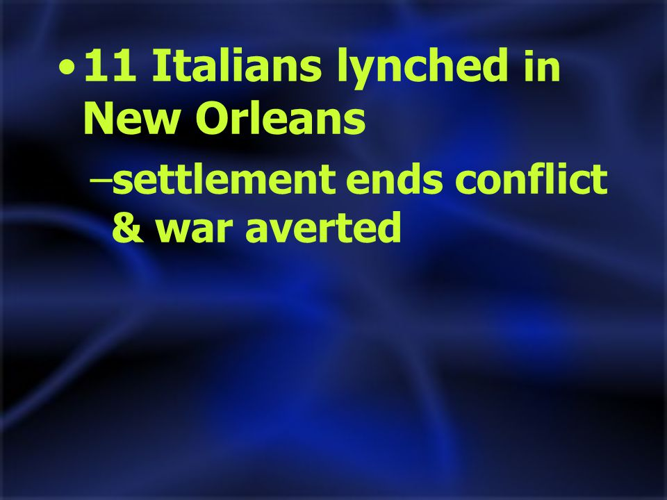11 Italians lynched in New Orleans –settlement ends conflict & war averted