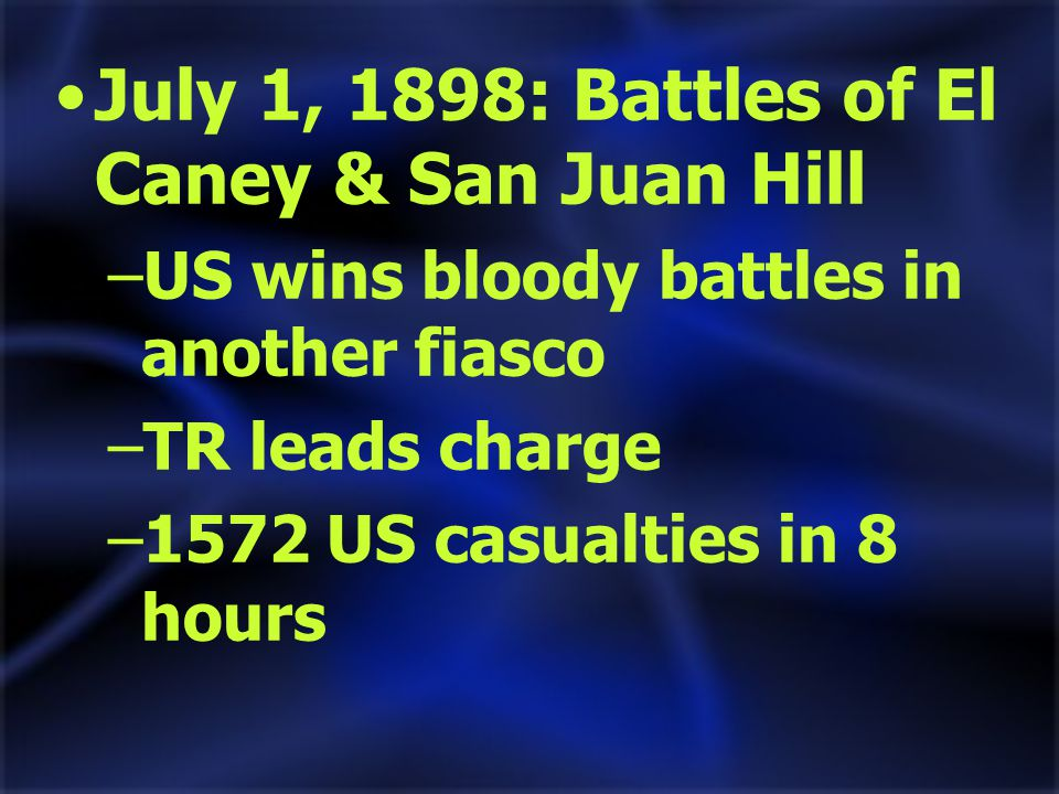 July 1, 1898: Battles of El Caney & San Juan Hill –US wins bloody battles in another fiasco –TR leads charge –1572 US casualties in 8 hours