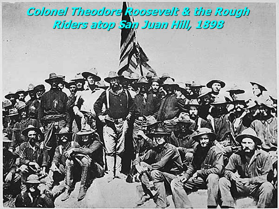Colonel Theodore Roosevelt & the Rough Riders atop San Juan Hill, 1898