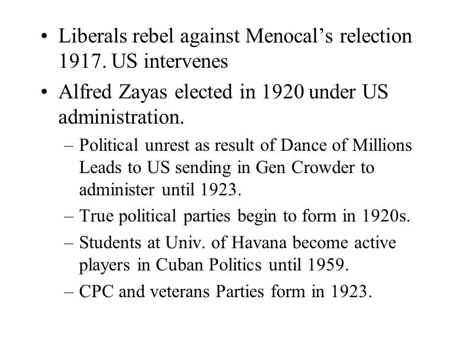 Liberals rebel against Menocal's relection 1917. US intervenes Alfred Zayas elected in 1920 under US administration. –Political unrest as result of Da