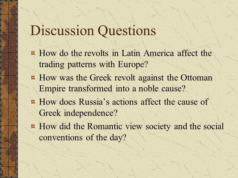 Discussion Questions How do the revolts in Latin America affect the trading patterns with Europe? How was the Greek revolt against the Ottoman Empire