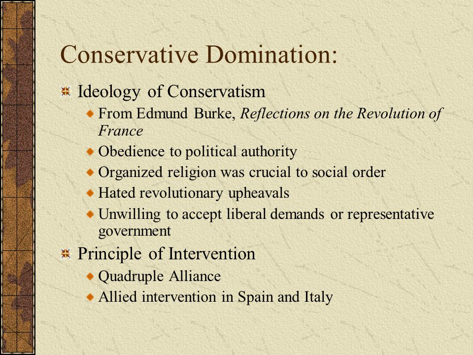 Conservative Domination: Ideology of Conservatism From Edmund Burke, Reflections on the Revolution of France Obedience to political authority Organize