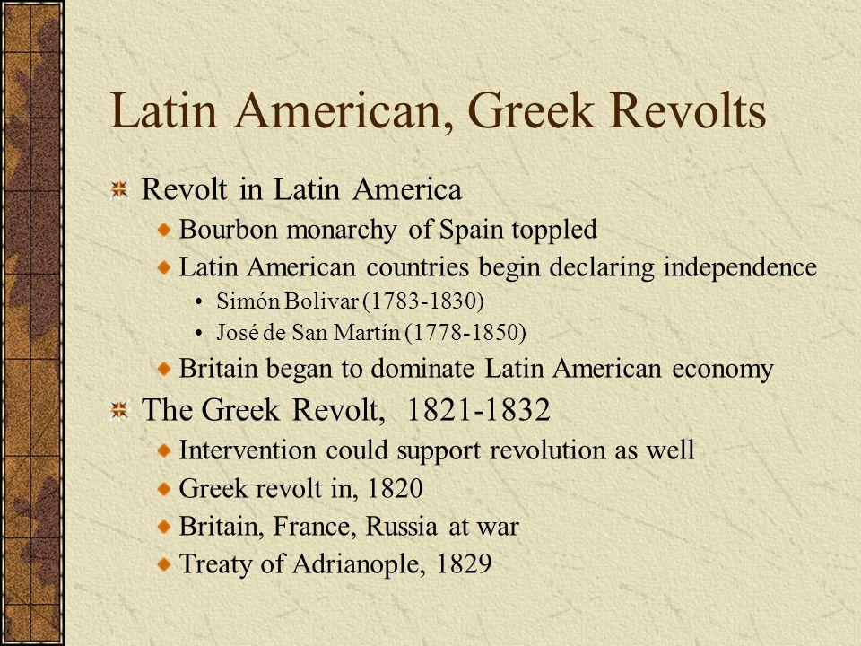 Latin American, Greek Revolts Revolt in Latin America Bourbon monarchy of Spain toppled Latin American countries begin declaring independence Simón Bo