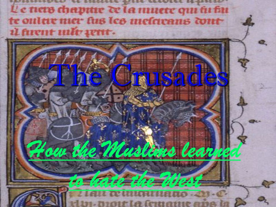 The Crusades How the Muslims learned to hate the West