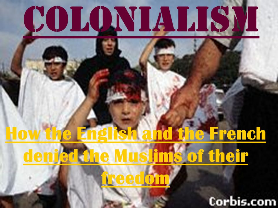 How the English and the French denied the Muslims of their freedom Colonialism
