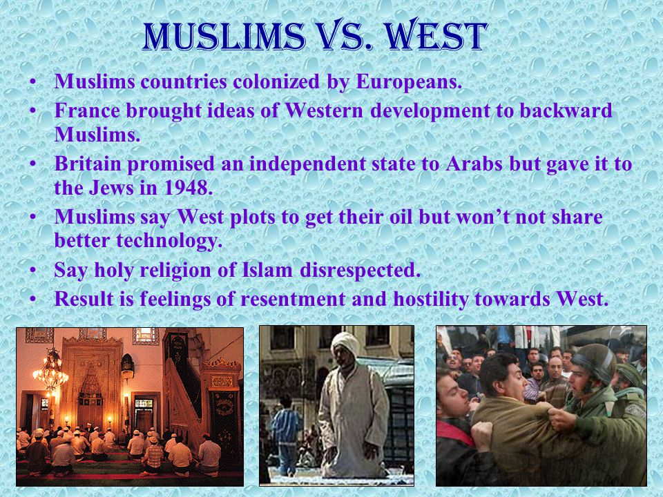 Muslims Vs.West Muslims countries colonized by Europeans.