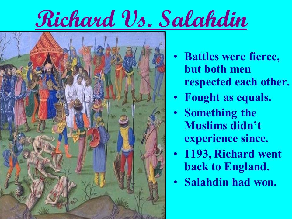 Richard Vs.Salahdin Battles were fierce, but both men respected each other.