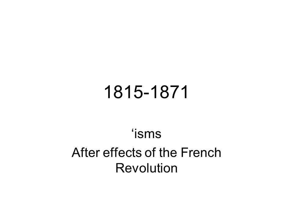 1815-1871 'isms After effects of the French Revolution