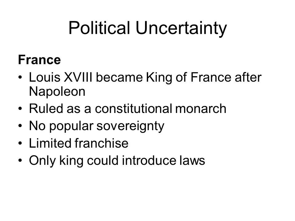 Political Uncertainty France Charles X became king in 1824 Conservatism Law of Sacrilege July Ordinances Dissolved assembly Took away suffrage from bourgeoisie censorship
