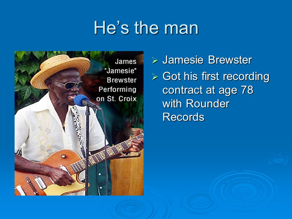 He's the man  Jamesie Brewster  Got his first recording contract at age 78 with Rounder Records