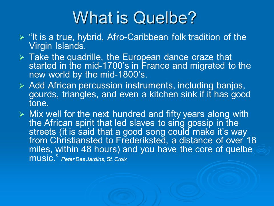 "What is Quelbe?   ""It is a true, hybrid, Afro-Caribbean folk tradition of the Virgin Islands.   Take the quadrille, the European dance craze that"