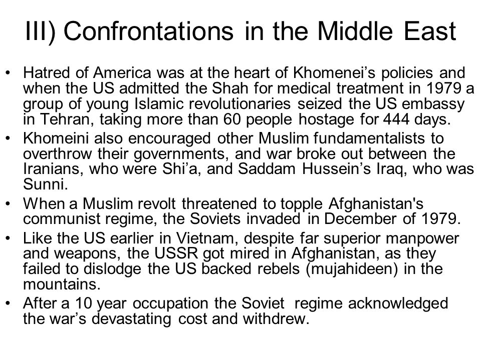III) Confrontations in the Middle East Hatred of America was at the heart of Khomenei's policies and when the US admitted the Shah for medical treatme