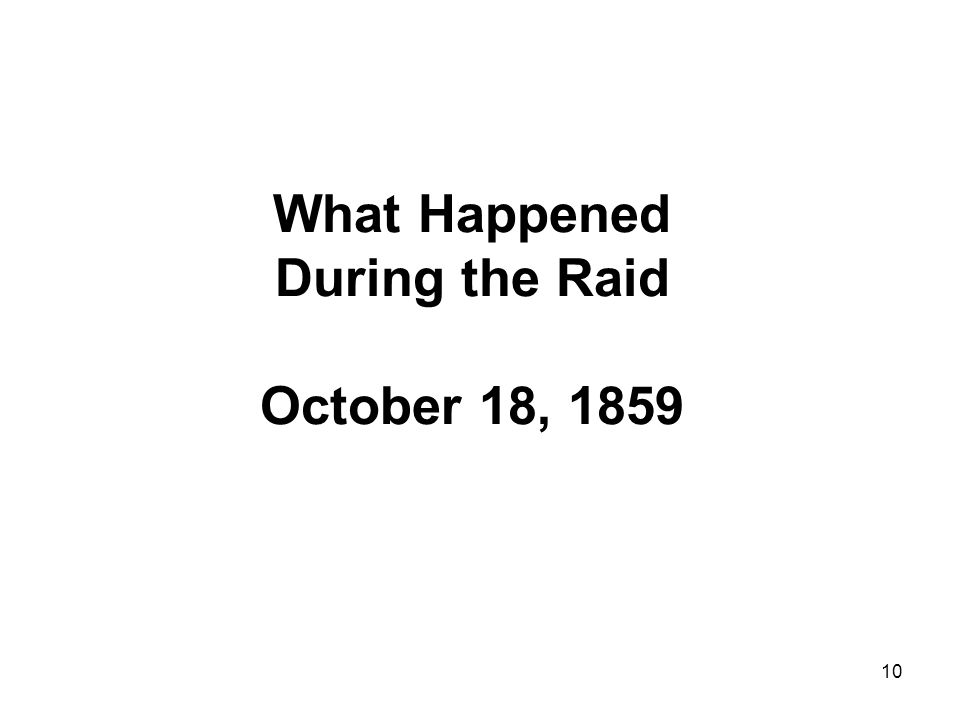 10 What Happened During the Raid October 18, 1859