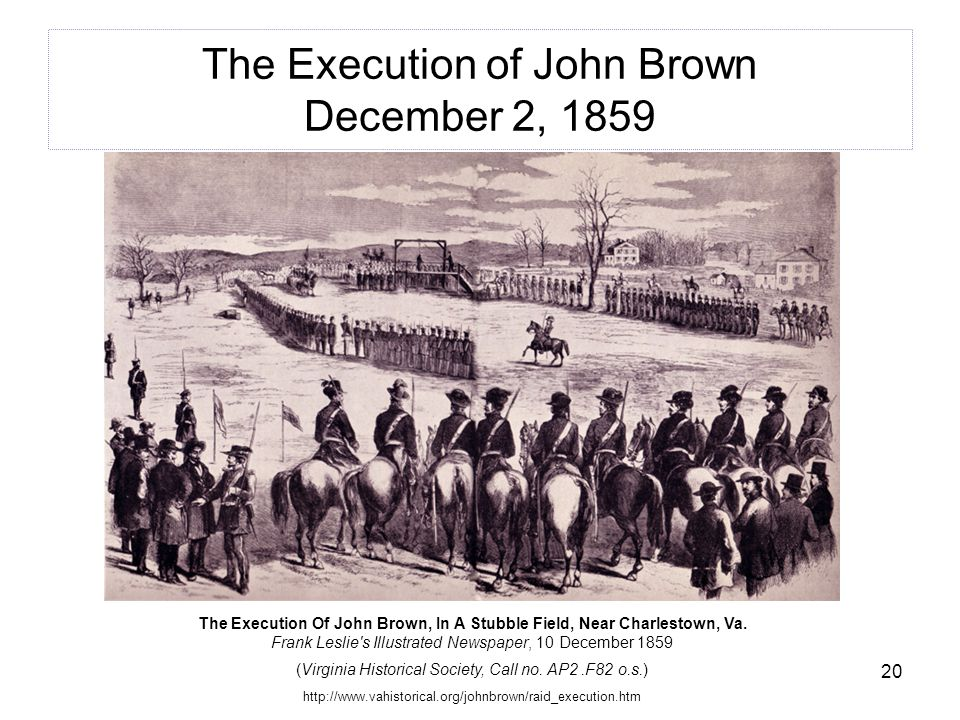 20 The Execution of John Brown December 2, 1859 The Execution Of John Brown, In A Stubble Field, Near Charlestown, Va. Frank Leslie's Illustrated News