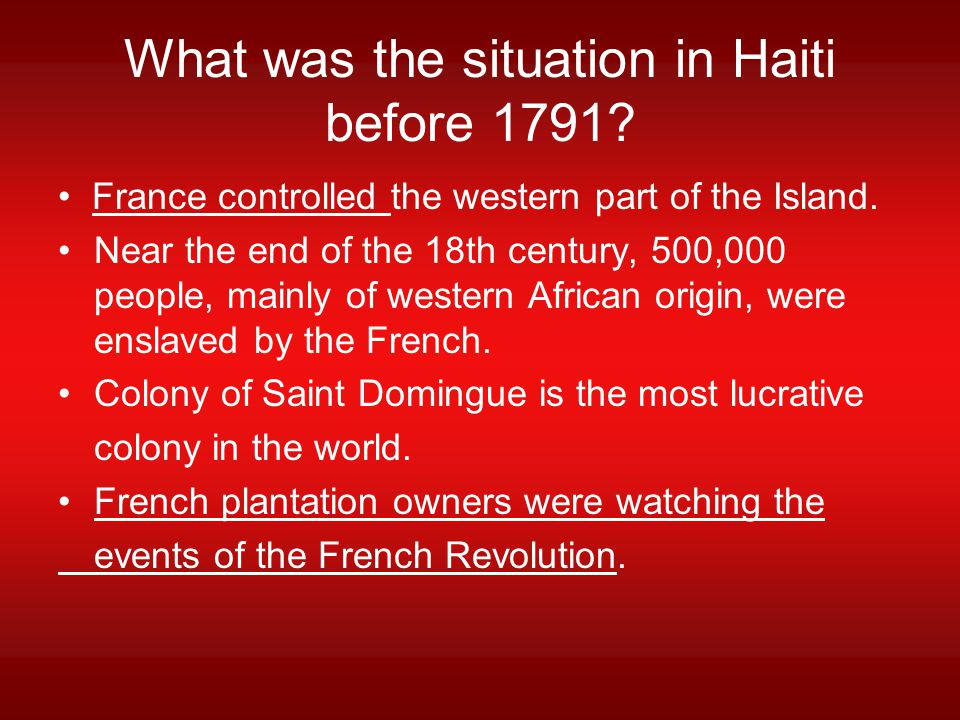 What was the situation in Haiti before 1791.France controlled the western part of the Island.